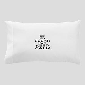 I Am Cuban I Can Not Keep Calm Pillow Case