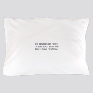 I'm Just Really Mean Pillow Case