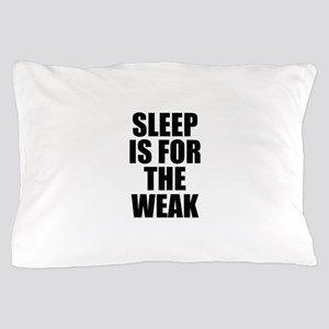 Sleep Is For The Weak Pillow Case