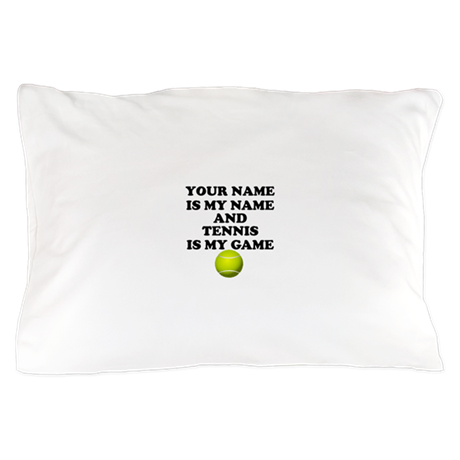 Custom Tennis Is My Game Pillow Case