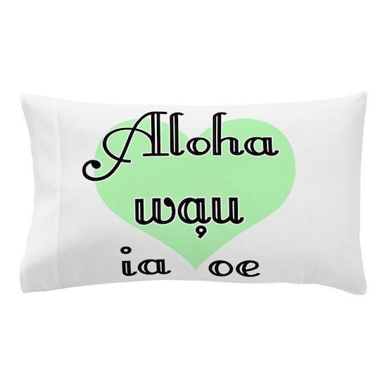 Aloha wau ia 'oe - Hawaiian I love you Pillow Case
