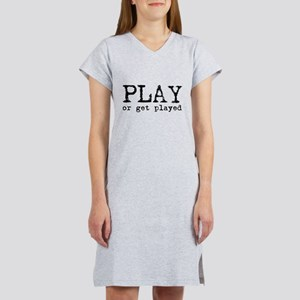 Play or Get Played Women's Nightshirt