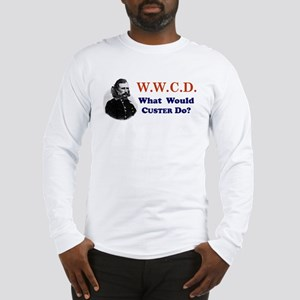What would CUSTER Do Long Sleeve T-Shirt