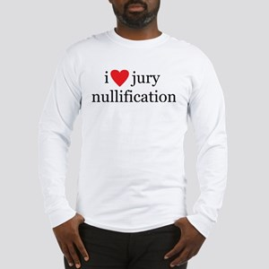 I love Jury Nullification Long Sleeve T-Shirt