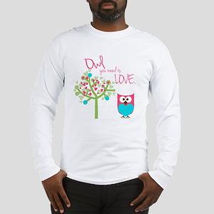 Owl You Need is Love Long Sleeve T-Shirt