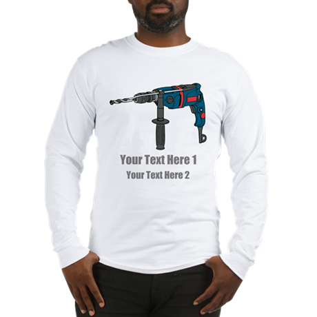 Power Drill. Custom Text. Long Sleeve T-Shirt