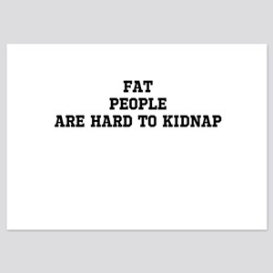 Fat people are hard to kidnap 5x7 Flat Cards
