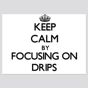Keep Calm by focusing on Drips Invitations