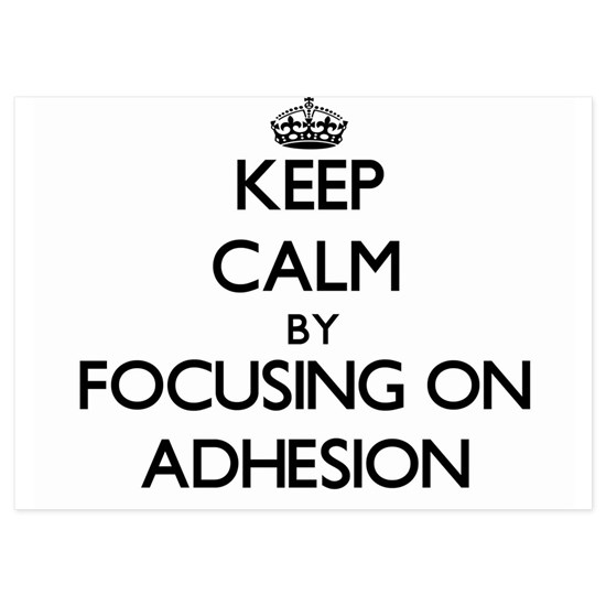 Keep Calm by focusing on Adhesion