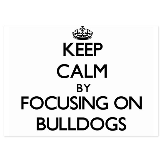 Keep Calm by focusing on Bulldogs