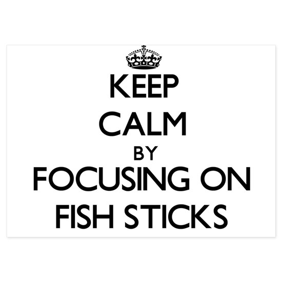 Keep Calm by focusing on Fish Sticks
