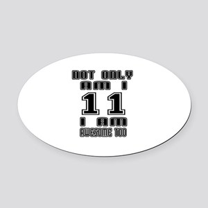 Not Only I Am 11 I Am Awesome Too Oval Car Magnet