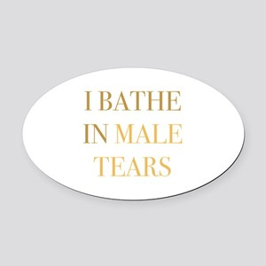 I Bathe In Male Tears Oval Car Magnet