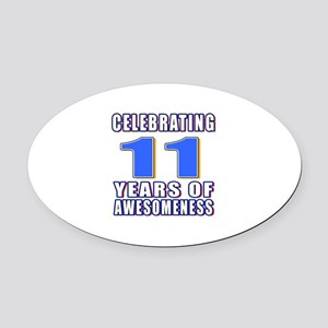 11 Years Of Awesomeness Oval Car Magnet