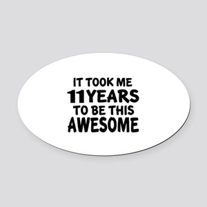 11 Years To Be This Awesome Oval Car Magnet