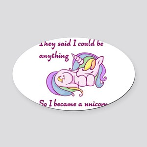 I became a unicorn Oval Car Magnet