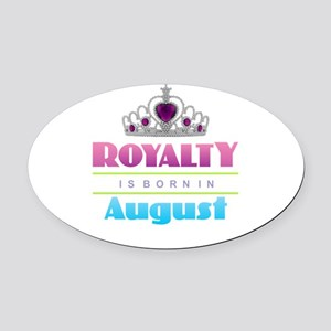 Royalty is Born in August Oval Car Magnet