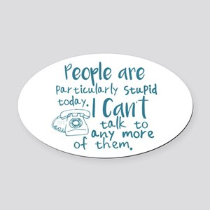 People Are Stupid Today Oval Car Magnet