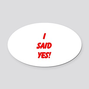 I said yes! Oval Car Magnet