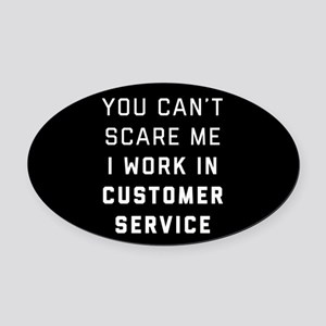 You Can't Scare Me I Work In Custo Oval Car Magnet