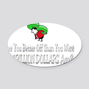 Are You Better Off 5 Trillion Doll Oval Car Magnet
