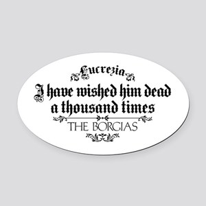 I Have Wished Him Dead The Borgias Oval Car Magnet