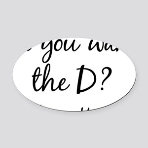 Do You Want The D Yes No Oval Car Magnet