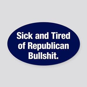 Tired Of Republican Bullshit Oval Car Magnet
