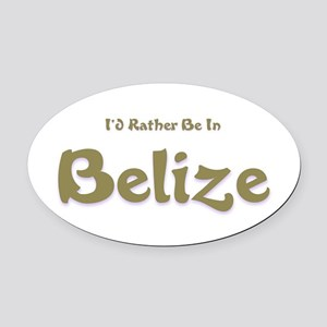 Id Rather Be...Belize Oval Car Magnet