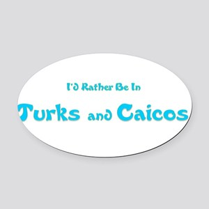 Id Rather Be...Turks and Caicos Oval Car Magne