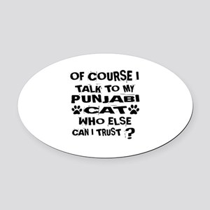 Of Course I Talk To My Punjabi Cat Oval Car Magnet
