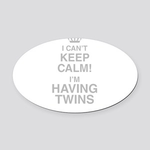I Cant Keep Calm! Im Having Twins Oval Car Magnet