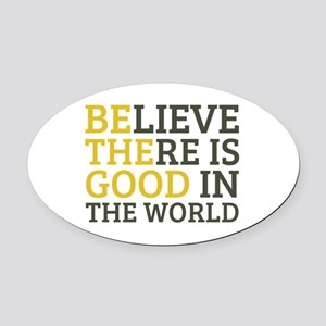 Believe There is Good Oval Car Magnet