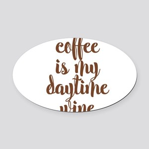 COFFEE IS MY DAYTIME WINE Oval Car Magnet