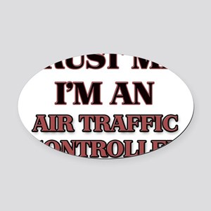 Trust Me, I'm an Air Traffic Contr Oval Car Magnet