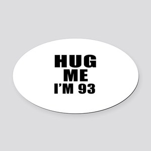 Hug Me I Am 93 Oval Car Magnet