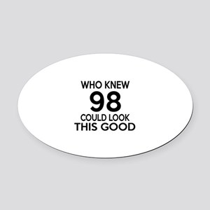 Who Knew 98 Could Look This Good Oval Car Magnet