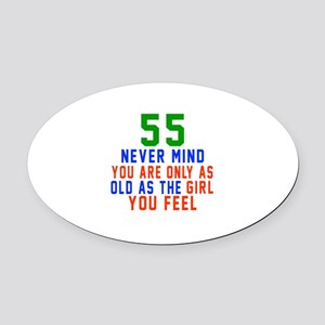 55 Never Mind Birthday Designs Oval Car Magnet