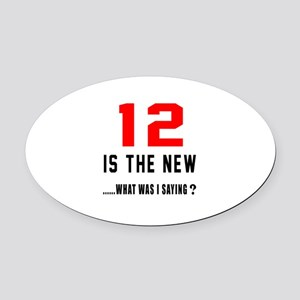 12 Is The New What Was I Saying ? Oval Car Magnet