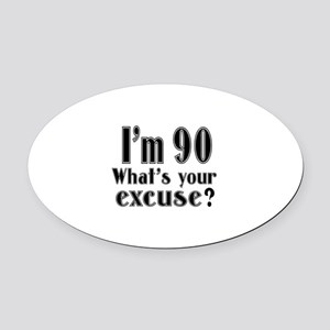 I'm 90 What is your excuse? Oval Car Magnet