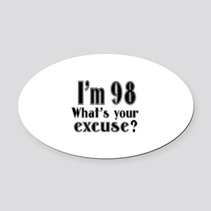 I'm 98 What is your excuse? Oval Car Magnet