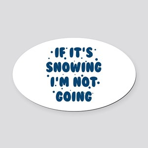 If It's Snowing Oval Car Magnet