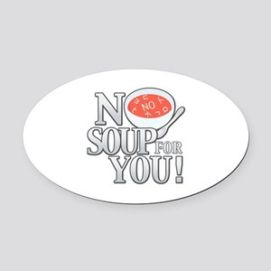 No Soup For You Oval Car Magnet