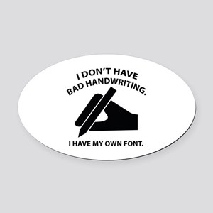I Have My Own Font Oval Car Magnet
