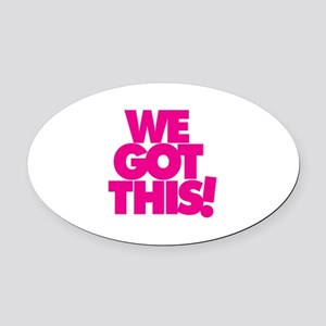 We Got This! - Oval Car Magnet