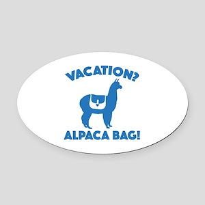 Vacation? Alpaca Bag! Oval Car Magnet
