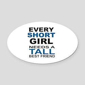EVERY SHORT GIRLS NEEDS A TALL BES Oval Car Magnet