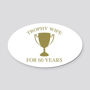 Trophy Wife For 60 Years Oval Car Magnet
