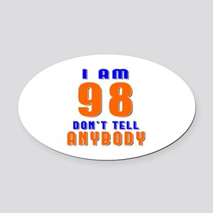I am 98 Don't Tell Anybody Oval Car Magnet