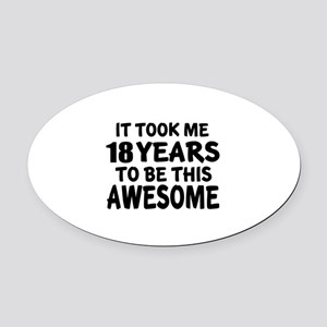 18 Years To Be This Awesome Oval Car Magnet
